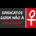 12 ANOS DA LEI MARIA DA PENHA – SINDICATOS DIZEM NÃO À VIOLÊNCIA!