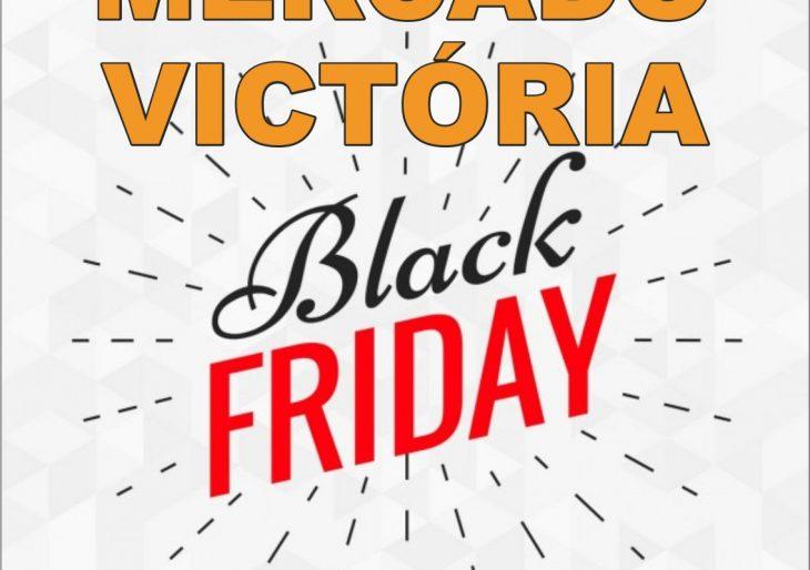 VENHA CONFERIR A BLACK FRIDAY NO MERCADO VICTÓRIA