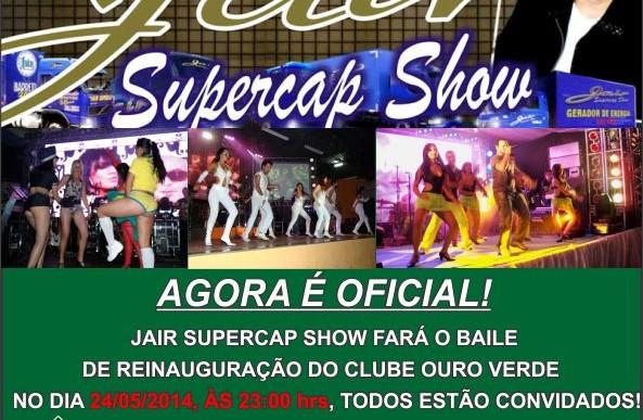 JAIR SUPERCAP SHOW FARÁ O BAILE DE REINAUGURAÇÃO DO CLUBE OURO VERDE NO DIA 24/05/2014, TODOS ESTÃO CONVIDADOS!