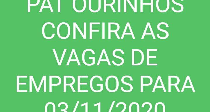 VAGAS DE EMPREGOS DISPONÍVEIS NO PAT DE OURINHOS PARA O DIA 03/11/2020